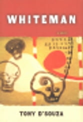 Whiteman ebook by Tony D'Souza,Liz Darhansoff