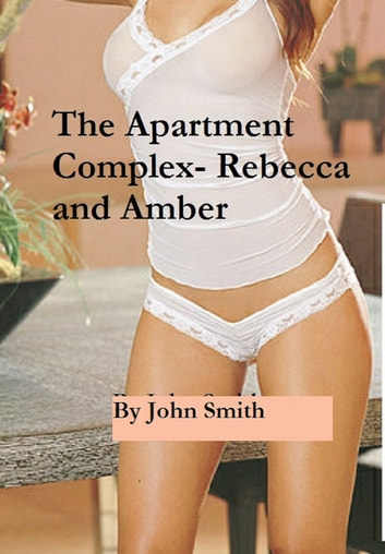 The Apartment Complex- Rebecca and Amber ebook by John Smith