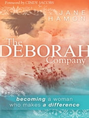 The Deborah Company: becoming a woman who makes a difference ebook by Jane Hamon