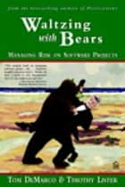 Waltzing with Bears - Managing Risk on Software Projects ebook by Tom DeMarco, Tim Lister
