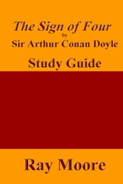 The Sign of Four by Sir Arthur Conan Doyle: A Study Guide ebook by Ray Moore