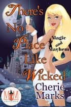 There's No Place Like Wicked: Magic and Mayhem Universe - Wicked Hearts, #3 ebook by Cherie Marks