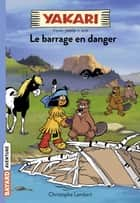 Yakari, Tome 06 - Le barrage en danger ebook by Christophe Lambert