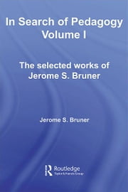 In Search of Pedagogy Volume I - The Selected Works of Jerome Bruner, 1957-1978 ebook by Jerome S. Bruner