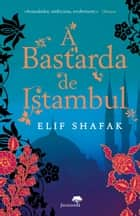 A Bastarda de Istambul ebook by Elif Shafak