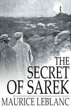 The Secret of Sarek ebook by Maurice Leblanc, Alexander Teixeira de Mattos