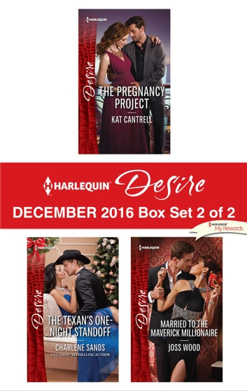 Harlequin Desire December 2016 - Box Set 2 of 2 - The Texan's One-Night Standoff\The Pregnancy Project\Married to the Maverick Millionaire ebook by Charlene Sands,Kat Cantrell,Joss Wood