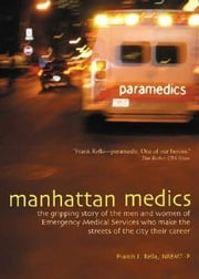 Manhattan Medics: The Gripping Story of the Men and Women of Emergency Medical Services Who Make the Streets of the City Their Career ebook by Rella, NREMT-P, Francis J.