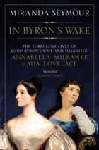 In Byron's Wake eBook by Miranda Seymour