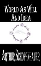 World As Will And Idea (Complete) ebook by Arthur Schopenhauer
