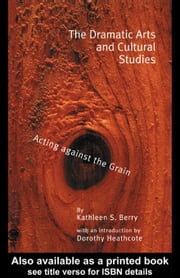 Dramatic Arts and Cultural Studies ebook by Berry, Kathleen S.