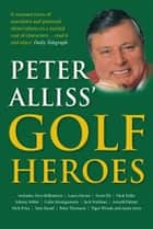 Peter Alliss' Golf Heroes eBook by Peter Alliss