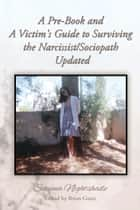 A Pre-Book and A Victim's Guide to Surviving the Narcissist/Sociopath Updated ebook by Sereena Nightshade