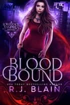 Blood Bound ebook by R.J. Blain