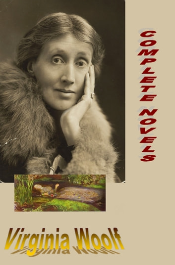 Complete Novels by Virginia Woolf ebook by Virginia Woolf