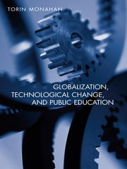 Globalization, Technological Change, and Public Education ebook by Torin Monahan