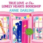 True Love at the Lonely Hearts Bookshop audiobook by Annie Darling