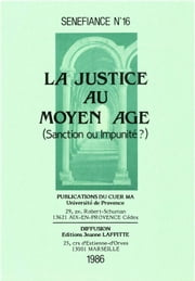 La justice au Moyen Âge - Sanction ou impunité ? ebook by Jean Arrouye,James Dauphine,Denis Hüe,Elisabeth Charbonnier,Collectif,Huguette Legros,Régine Colliot,Michel Salvat,Jeannine Quillet,Jeanne Battesti-Pelegrin,Jean-Marc Pastré,Dominique Luce-Dudemaine,Claude Galley