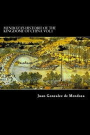 Mendoza's Historie of the Kingdome of China Vol.1 ebook by Juan Gonzalez de Mendoza