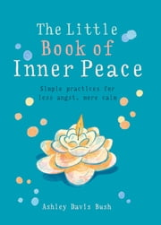 The Little Book of Inner Peace ebook by Ashley Davis Bush