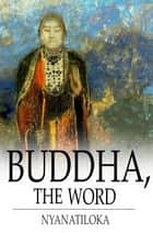 Buddha, The Word ebook by Nyanatiloka