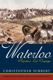 Waterloo - Napoleon's Last Campaign ebook by Christopher Hibbert
