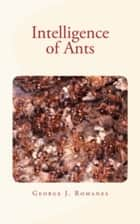 Intelligence of Ants ebook by George J. Romanes