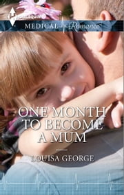 One Month to Become a Mum - A Single Dad Romance ebook by Louisa George