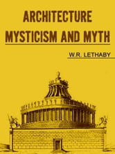 Architecture, Mysticism and Myth ebook by W.R. Lethaby