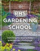 RHS Gardening School - Everything You Need to Know to Garden Like a Professional ebook by Simon Akeroyd, Dr Ross Bayton