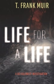 Life for a Life - A DCI Gilchrist Investigation ebook by T. Frank Muir