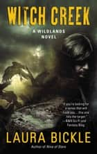Witch Creek - A Wildlands Novel ebook by Laura Bickle