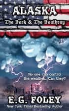 The Dork & The Deathray (50 States of Fear: Alaska) ebook by E.G. Foley