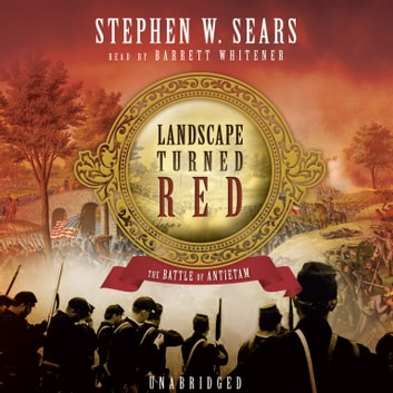Landscape turned red audiobook by stephen w sears 9781483065274 landscape turned red the battle of antietam audiobook by stephen w sears fandeluxe Choice Image