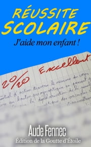 Réussite scolaire, j'aide mon enfant ebook by Kobo.Web.Store.Products.Fields.ContributorFieldViewModel