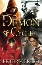 The Demon Cycle 4-Book Bundle - The Warded Man, The Desert Spear, The Daylight War, The Skull Throne ebook by Peter V. Brett