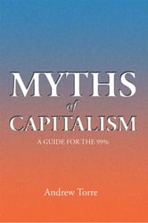 Myths of Capitalism - A Guide for the 99% ebook by Andrew Torre
