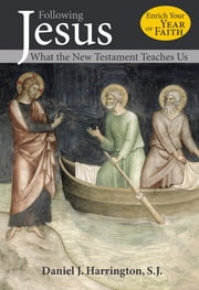 Following Jesus - What the New Testament Teaches Us ebook by Daniel J. Harrington, S.J.