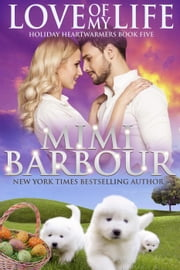 Love of my Life - Holiday Heartwarmers Series, #5 ebook by MImi Barbour
