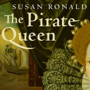 The Pirate Queen - Queen Elizabeth I, Her Pirate Adventurers, and the Dawn of Empire audiobook by Susan Ronald