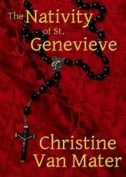 The Nativity of St. Genevieve ebook by Christine Van Mater