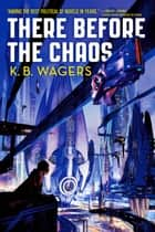 There Before the Chaos ebook by K. B. Wagers