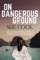 On Dangerous Ground ebook by Sue Cook