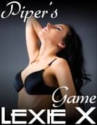 Piper's Game ebook by Lexie X