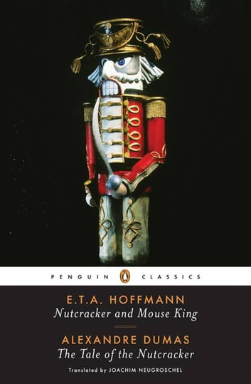 Nutcracker and Mouse King and The Tale of the Nutcracker ebook by E. T. A. Hoffmann,Alexandre Dumas