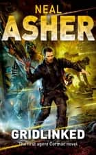 Gridlinked: An Agent Cormac Novel 1 ebook by Neal Asher
