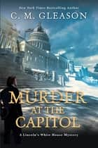 Murder at the Capitol ebook by C. M. Gleason
