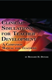 Clinical Simulations for Teacher Development: A Companion Manual for Teachers ebook by Dotger, Benjamin H.
