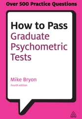 How to Pass Graduate Psychometric Tests - Essential Preparation for Numerical and Verbal Ability Tests Plus Personality Questionnaires ebook by Mike Bryon