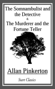 Somnambulist and the Detective and The Murderer and the Fortune Teller ebook by Allan Pinkerton
